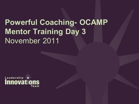 Powerful Coaching- OCAMP Mentor Training Day 3 November 2011.