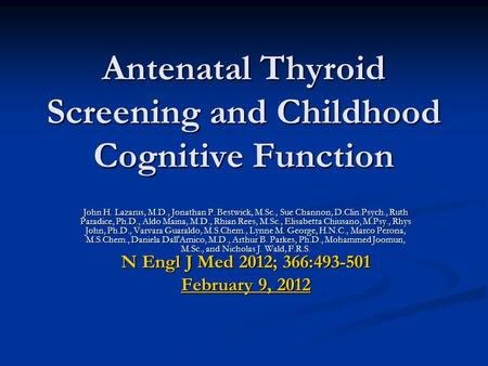 Antenatal Thyroid Screening and Childhood Cognitive Function John H. Lazarus, M.D., Jonathan P. Bestwick, M.Sc., Sue Channon, D.Clin.Psych., Ruth Paradice,
