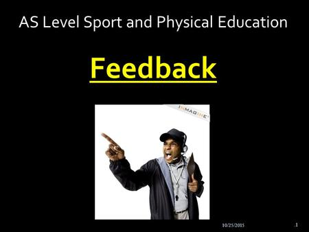 10/25/2015.1 AS Level Sport and Physical Education Feedback.