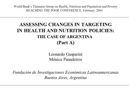 World Bank's Thematic Group on Health, Nutrition and Population and Poverty REACHING THE POOR CONFERENCE, February, 2004 ASSESSING CHANGES IN TARGETING.