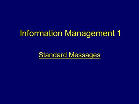 Information Management 1 Standard Messages. Aim To provide students with information regarding standard messages.