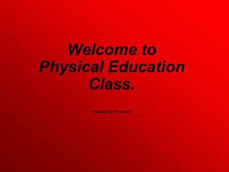 Welcome to Physical Education Class. Developed by Mr. Recktor.