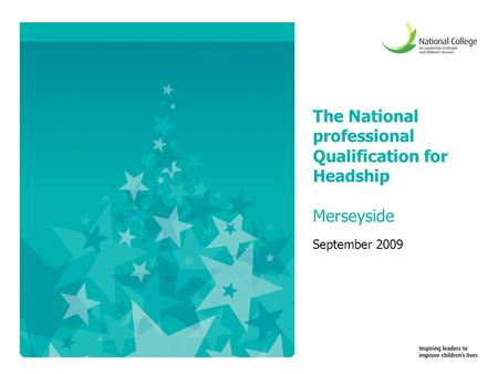The National professional Qualification for Headship Merseyside September 2009.