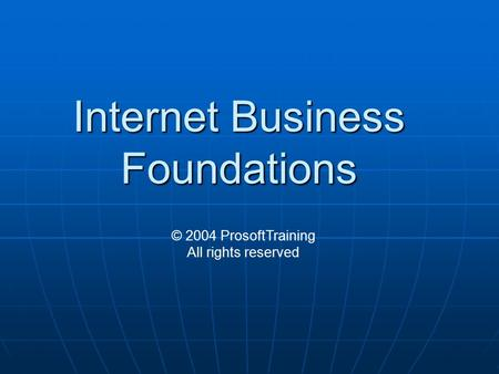 Internet Business Foundations © 2004 ProsoftTraining All rights reserved.