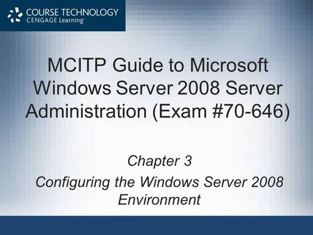 MCITP Guide to Microsoft Windows Server 2008 Server Administration (Exam #70-646) Chapter 3 Configuring the Windows Server 2008 Environment.