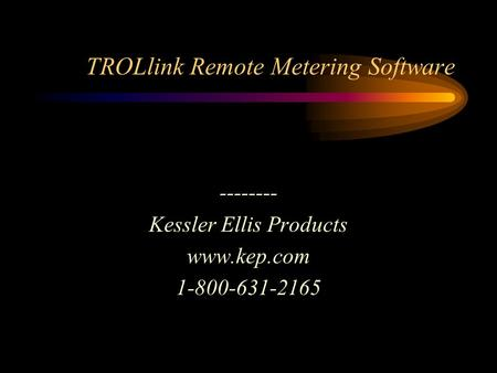 TROLlink Remote Metering Software -------- Kessler Ellis Products www.kep.com 1-800-631-2165.