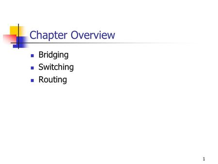 Chapter Overview Bridging Switching Routing.