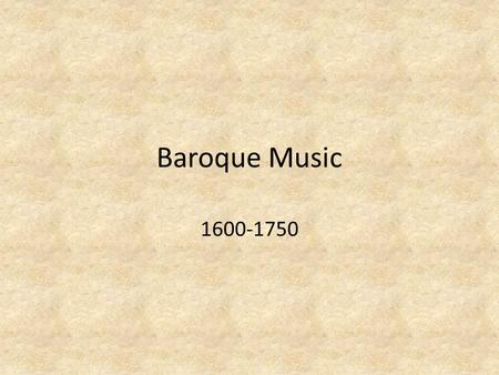 "Baroque Music 1600-1750. ""Baroque"" Negative term for music of this time period – ""Misshapen Pearl"" Used to describe the heavy ornamentation of the period."