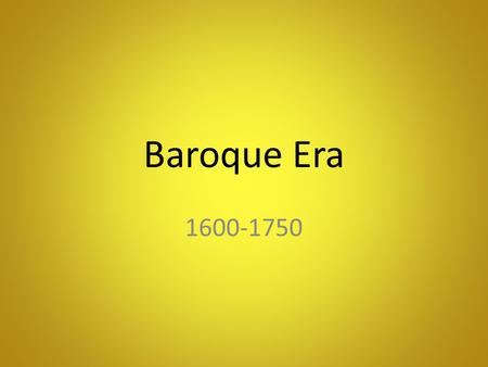 Baroque Era 1600-1750. Baroque Era Baroque is a term generally used by music historians to describe a broad range of musical styles in a large geographic.