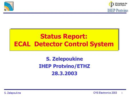S. Zelepoukine CMS Electronics 2003 1 Status Report: ECAL Detector Control System S. Zelepoukine IHEP Protvino/ETHZ 28.3.2003.