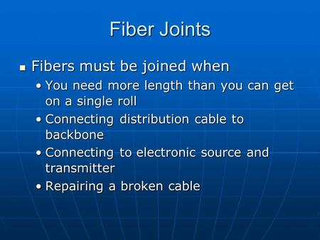 Fiber Joints Fibers must be joined when Fibers must be joined when You need more length than you can get on a single rollYou need more length than you.