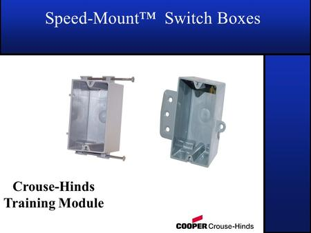 Speed-Mount™ Switch Boxes Crouse-Hinds Training Module.