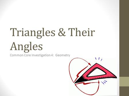 Triangles & Their Angles Common Core Investigation 4: Geometry.