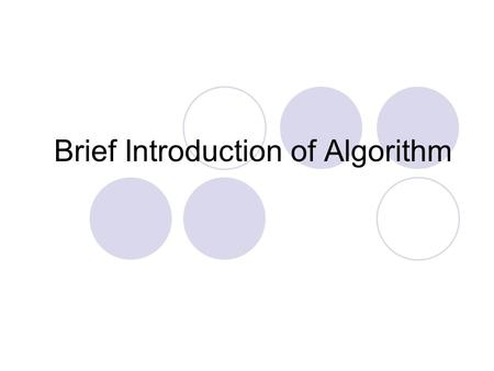 Brief Introduction <strong>of</strong> <strong>Algorithm</strong>. What is <strong>Algorithm</strong> A method with several definite steps to effectively complete a task. In general, it starts from the.