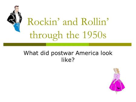Rockin' and Rollin' through the 1950s What did postwar America look like?