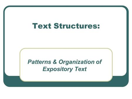 Text Structures: Patterns & Organization of Expository Text.
