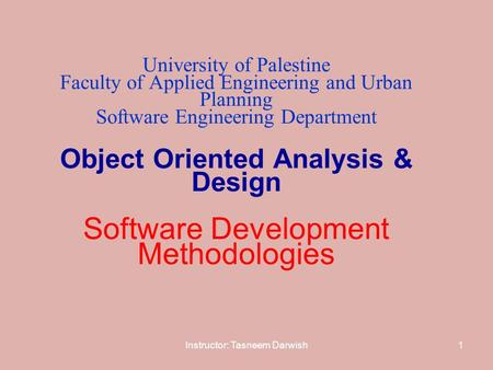 Instructor: Tasneem Darwish1 University of Palestine Faculty of Applied Engineering and Urban Planning Software Engineering Department Object Oriented.