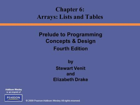 © 2009 Pearson Addison-Wesley. All rights reserved. Addison Wesley is an imprint of Prelude to Programming Concepts & Design Fourth Edition by Stewart.