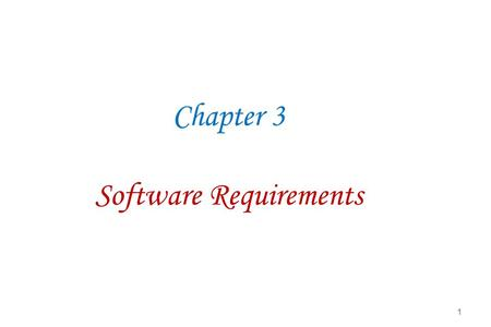 Chapter 3 Software Requirements 1. Requirements Engineering Process: A Basic Framework Many variations and extensions 3 fundamental activities: understand,