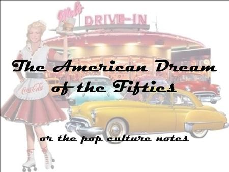 The American Dream of the Fifties or the pop culture notes.