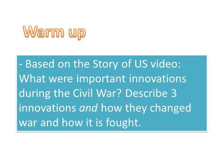 - Based on the Story of US video: What were important innovations during the Civil War? Describe 3 innovations and how they changed war and how it is fought.