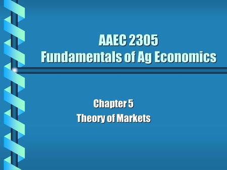 AAEC 2305 Fundamentals of Ag Economics Chapter 5 Theory of Markets.