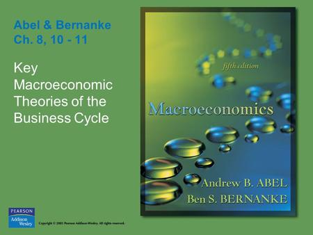 Abel & Bernanke Ch. 8, 10 - 11 Key Macroeconomic Theories of the Business Cycle.