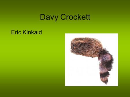 Davy Crockett Eric Kinkaid. Davy Crockett's childhood Davy was born in Greene County, Tennessee, on August 17, 1786. He was the fifth out of nine children.