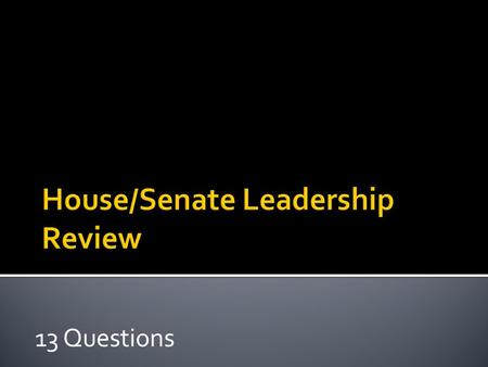 13 Questions  Who is the Speaker of the House?