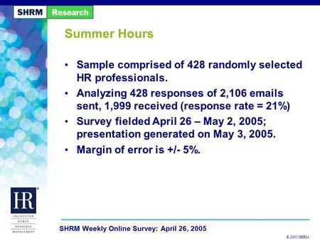 © 2005 SHRM SHRM Weekly Online Survey: April 26, 2005 Summer Hours Sample comprised of 428 randomly selected HR professionals. Analyzing 428 responses.