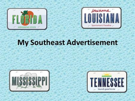 My Southeast Advertisement. Florida If you want to live in a sunny, warm place If you ask me, I would say Florida. You can go to Disneyworld, the beach,