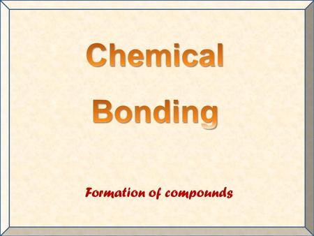 Formation of compounds. What happens when a piece of burning sodium is placed in a gas jar of chlorine? sodium chlorine + sodium chloride.