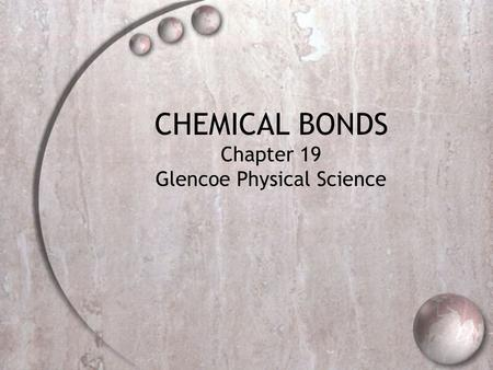 CHEMICAL BONDS Chapter 19 Glencoe Physical Science.