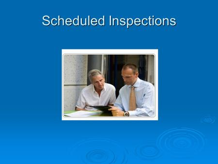 Scheduled Inspections. Procedures for Inspections  All inspections will be carried out during regular working hours.  The workplace WSH Employee Representative.