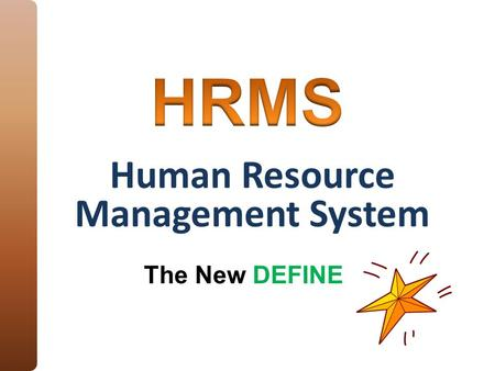 Human Resource Management System The New DEFINE. Background Major Changes Implementation Schedule Phase II Details Training Opportunities.