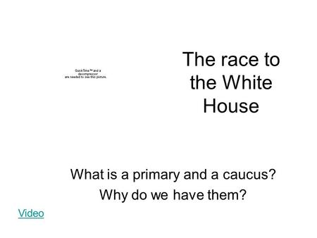 The race to the White House What is a primary and a caucus? Why do we have them? Video.