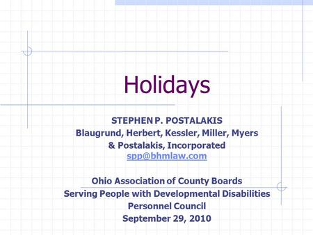 Holidays STEPHEN P. POSTALAKIS Blaugrund, Herbert, Kessler, Miller, Myers & Postalakis, Incorporated  Ohio Association of.
