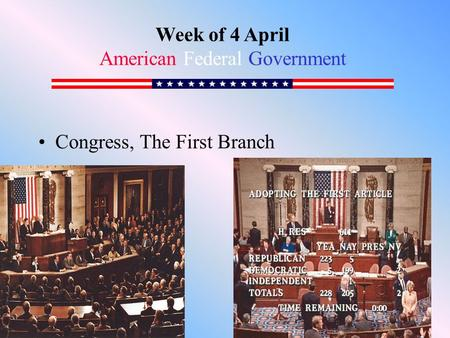 Congress, The First Branch Week of 4 April American Federal Government.
