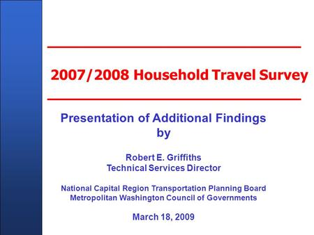 Client Name Here - In Title Master Slide 2007/2008 Household Travel Survey Presentation of Additional Findings by Robert E. Griffiths Technical Services.