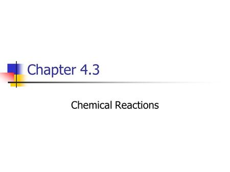 Chapter 4.3 Chemical Reactions. Chemical Change – the transformation of one or more substances into different substances with different properties Chemical.