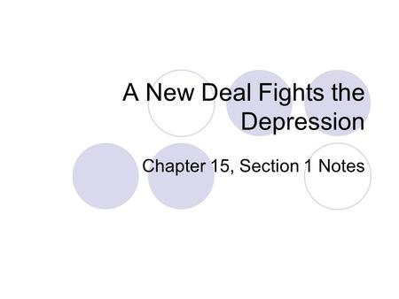A New Deal Fights the Depression Chapter 15, Section 1 Notes.