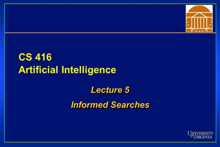 CS 416 Artificial Intelligence Lecture 5 Informed Searches Lecture 5 Informed Searches.
