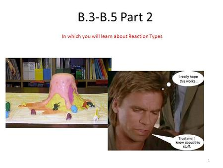 B.3-B.5 Part 2 1 In which you will learn about Reaction Types.