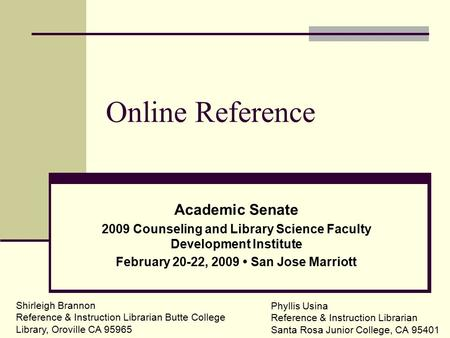 Online Reference Academic Senate 2009 Counseling and Library Science Faculty Development Institute February 20-22, 2009 San Jose Marriott Phyllis Usina.