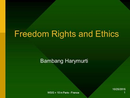 10/25/2015 WSIS + 10 in Paris - France 1 Freedom Rights and Ethics Bambang Harymurti.