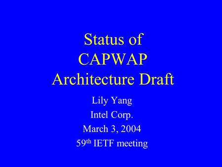 Status of CAPWAP Architecture Draft Lily Yang Intel Corp. March 3, 2004 59 th IETF meeting.