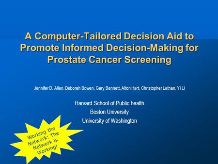 A Computer-Tailored Decision Aid to Promote Informed Decision-Making for Prostate Cancer Screening Jennifer D. Allen. Deborah Bowen, Gary Bennett, Alton.