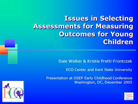 Issues in Selecting Assessments for Measuring Outcomes for Young Children Issues in Selecting Assessments for Measuring Outcomes for Young Children Dale.