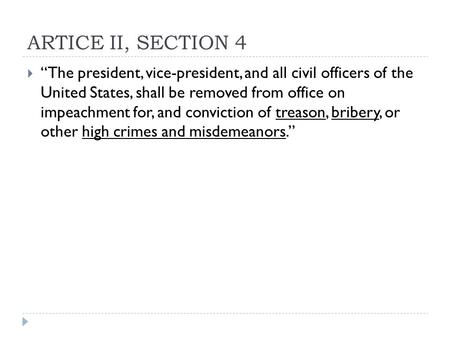 "ARTICE II, SECTION 4  ""The president, vice-president, and all civil officers of the United States, shall be removed from office on impeachment for, and."