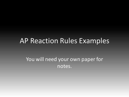 AP Reaction Rules Examples You will need your own paper for notes.